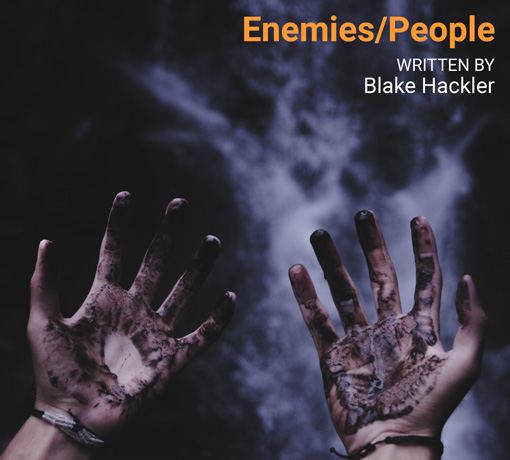 ENEMIES/PEOPLE written and directed by Blake Hackler