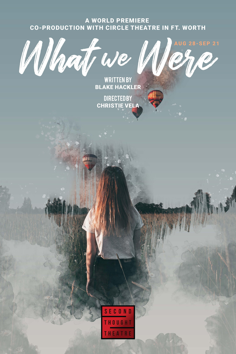 What We Were by Blake Hackler, a world premiere co-production with Circle Theatre in Fort Worth directed by STT Artistic Associate Christie Vela